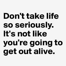 don't take life so seriously - Sök på Google