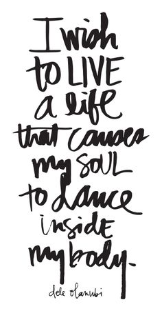 Quotes for Motivation and Inspiration QUOTATION – Image : As the quote says – Description Inspirational & Motivational Quotes. I Wish To Live A Life That Causes My Soul To Dance Inside My Body - Words Quotes, Me Quotes, Motivational Quotes, Inspirational Quotes, Sayings, Positive Quotes, Dance Life Quotes, Quotes About Dance, Happy Soul Quotes