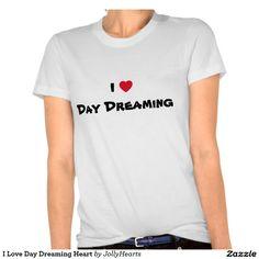 I Love Day Dreaming Heart T-shirt
