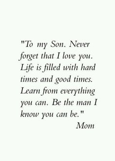 I love you son quotes from mom and to my son proud the man you have becom. Quotes For Kids, Family Quotes, Quotes To Live By, Life Quotes, Quotes To My Son, Being A Mom Quotes, Quotes About Sons, Good Mom Quotes, Proud Of You Quotes Daughter
