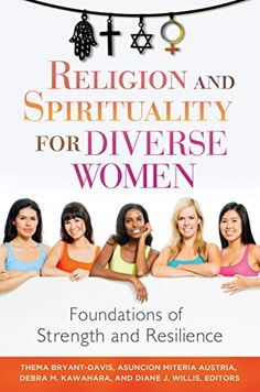Religion and Spirituality for Diverse Women: Foundations of Strength and Resilience - Kindle edition by Thema Bryant-Davis, Asuncion Austria, Debra Kawahara, Diane Willis. Religion & Spirituality Kindle eBooks @ Amazon.com.