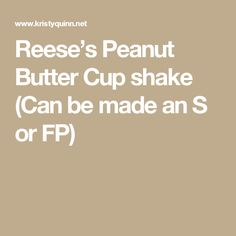 Reese's Peanut Butter Cup shake (Can be made an S or FP)
