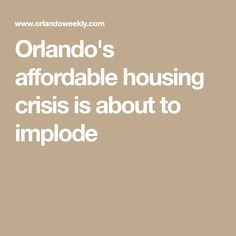Orlando's affordable housing crisis is about to implode