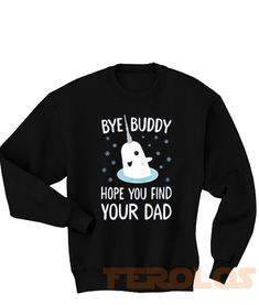 Bye Buddy Find Your Dad Sweatshirts - Price: $25.00 - Ferolos.com    #christmas