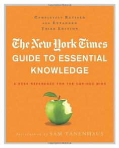 The New York Times Guide to Essential Knowledge: A Desk Reference for the Curious Mind by The New York Times, http://www.amazon.com/dp/0312643020/ref=cm_sw_r_pi_dp_3iIdqb1WTGY0S
