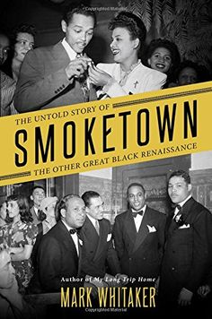 Smoketown: The Untold Story of the Other Great Black Renaissance