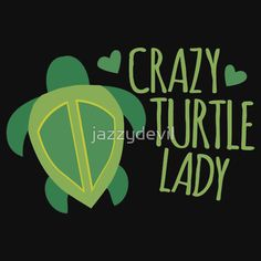 Crazy Turtle Lady
