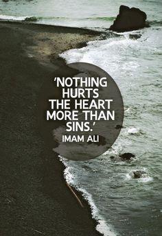 ' Nothing Hurts The Heart More Than Sins.'  — Imam Ali ibn Abi Talib (ع)