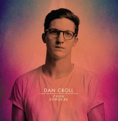 Dan Croll / From Nowhere - my favorite new artist!