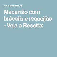 Macarrão com brócolis e requeijão - Veja a Receita:
