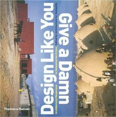 Design Like You Give a Damn: Architectural Reponses to Humanitarian Crises: Cameron Sinclair