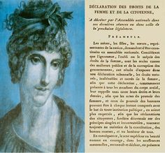 En 1791, Olympe de Gouges rédige le document « La Déclaration des Droits de la Femmes et des Citoyennes » avec des articles semblables à la Déclaration de 1789. Elle demande la justice des hommes qui jouissaient de l'égalité apportée par la révolution en comportant comme des despotes sur l'autre sexe. Elle insiste sur l'égalité des deux gendres et demande, entre autre, un mariage civil, un lois de divorce et la liberté sexuelle pour les femmes