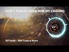 FLP Family - EDM Tropical House - Best Electro House 2017 - EDM Music Fo...