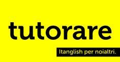 Tutorare (to #tutor). La dimostrazione che c'è insegnare e insegnare. #itanglish