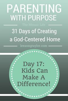 Parenting With Purpose: Creating a God-Centered Home - Kids Can Make a Difference! - The Glow Campaign - http://www.leeanngtaylor.com/parenting-purpose-kids-can-make-difference-glow-campaign/