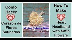 BANDITA DE CORAZON FLORES SATIN Paso a Paso SATIN HEART HEADBAND Tutorial DIY How To PAP Moños Tutus Y Mas Moños Tutus Y Mas - YouTube