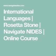 International Languages | Rosetta Stone | Navigate NIDES | Online Course