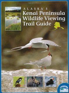 Alaska's Kenai Peninsula Wildlife Viewing Trail Guide