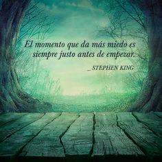 """""""El momento que da más miedo es siempre justo antes de empezar."""" Stephen King"""