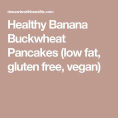 Healthy Banana Buckwheat Pancakes (low fat, gluten free, vegan)