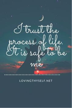 I trust the process of life. I am safe to be me. This affirmation helps those with #anxiety #panicattacks #depression #self #hate Let's start loving ourselves and trusting #god #let #go #trust #quotes #affirmations lovingthyself.net