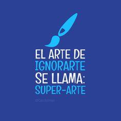 """""""El #Arte de #Ignorarte se llama super-arte"""". #Citas #Frases"""