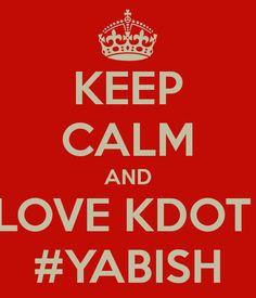 KEEP CALM AND LOVE KDOT  #YABISH Kendrick Lamar