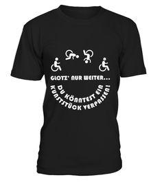# *STRENG LIMITIERT* Glotz nur weiter! .  NUR FÜR KURZE ZEIT UND NICHT IM EINZELHANDEL ERHÄLTLICH!Glotz' nur weiter ... Du könntest ein Kunststück verpassen.Das coole Shirt für alle Rollstuhlfahrer/innen!Bestelle für Deine Familie oder Freunde (Sammelbestellung) gleich mit und spare an den Versandkosten.Wie kannst Du kaufen?1. Klicke unten den grünen JETZT BESTELLEN Button.2. Wähle Deine Größe & Stückzahl.3. Zahlungsmethode & Deine Lieferadresse angeben. FERTIG!Garantiert sichere Abwicklung…