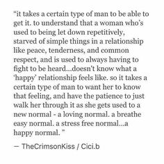 I want happy, stress-free normal, where I feel safe, secure, adored, cherished. I want to feel at ease in a relationship.
