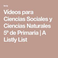 Vídeos para Ciencias Sociales y Ciencias Naturales 5º de Primaria | A Listly List