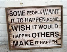 """""""Some people want it to happen, some wish it would happen, others make it happen."""""""