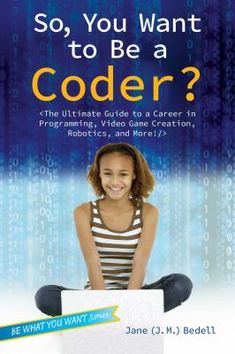 n addition to tips and interviews from industry professionals, So, You Want to Be a Coder? includes inspiring stories from kids who are working with code right now, plus activities, a glossary, and helpful resources to put you on the path to a fun and rewarding career with computer code today!