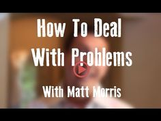 How To Deal With Problems - Matt Morris