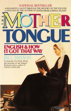 The Mother Tongue - English And How It Got That Way: Bill Bryson: 9780380715435: Amazon.com: Books