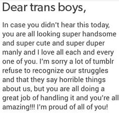 Same goes for Trans Girls, In case you ever feel like no one is respecting you, just know you are freaking perfect and I'm proud of you! You Are Amazing! You Are Beautiful! You Are Gorgeous! And You Are More than Perfect! I love you!