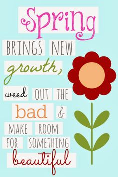 """Spring brings new growth, weed out the bad and make room for something beautiful""  FREE PRINTABLE #printable #spring #motivation"