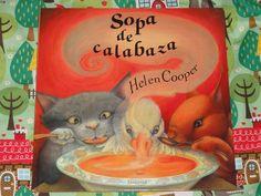 Sopa de calabaza, de Helen Cooper (Ed. Juventud). Cuento que nos habla de la amistad y de la importancia del trabajo en equipo. Adecuado para niños a partir de los 3-4 años.