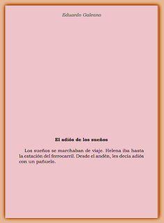"""""""Los sueños se marchaban de viaje. Helena iba hasta la estación del ferrocarril. Desde el andén, les decía adiós con un pañuelo."""" En: El libro de los abrazos / Eduardo #Galeano"""