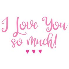 Silhouette Design Store: I Love You So Much I Love You So Much Quotes, I Love You Images, Cute Love Quotes, Love Yourself Quotes, Love Poems, Love You More Than, Love Quotes For Him, Me Quotes, Love Marriage Quotes