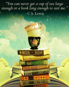 C.S. Lewis If I substituted coffee for tea, this would describe me!! Thanks CS Lewis.
