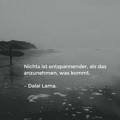 Nichts ist entspannender, als das anzunehmen, was kommt.   – Dalai Lama