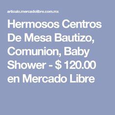 Hermosos Centros De Mesa Bautizo, Comunion, Baby Shower - $ 120.00 en Mercado Libre