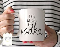 Coffee Mug This Might Be Vodka Mug Ceramic por MarriedInMayDesigns
