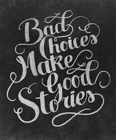 Bad choises make good stories. #quote