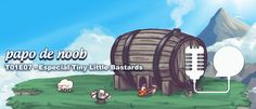 Papo de Noob #007 – Tiny Little Bastards (Overlord Game Studio)