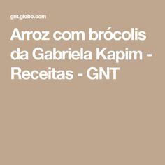 Arroz com brócolis da Gabriela Kapim - Receitas - GNT