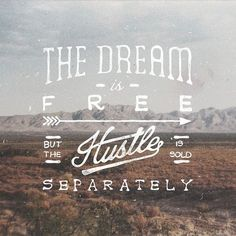 Dreams Are Free; The Hustle Is Sold Seperately