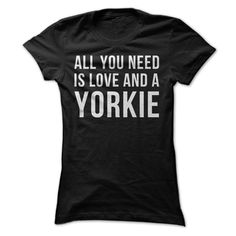 Let's be honest, love is a massively important need. But having a Yorkieξas your spunky, fuzzy friend is a close second! If your Yorkieξis the air you breathe, this t-shirt and hoodie are just for y