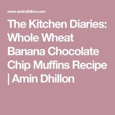 The Kitchen Diaries: Whole Wheat Banana Chocolate Chip Muffins Recipe Muffin Recipes, My Recipes, Banana Chocolate Chip Muffins, Diaries, Yummy Food, Treats, Healthy, Kitchen, Desserts