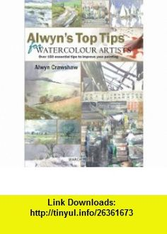 Alwyns Top Tips For Watercolour Artists Over 150 Essential Tips to Improve Your Painting Alwyn Crawshaw ,   ,  , ASIN: B005ESWUOW , tutorials , pdf , ebook , torrent , downloads , rapidshare , filesonic , hotfile , megaupload , fileserve